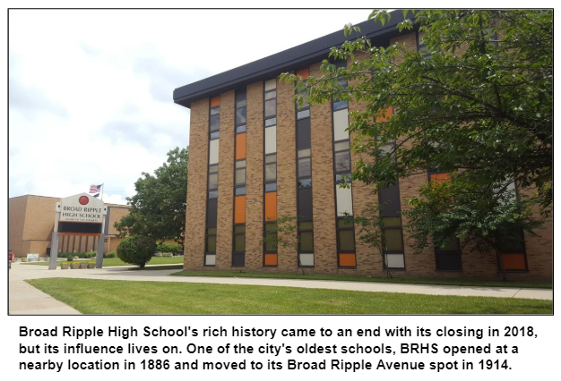 Broad Ripple High School's rich history came to an end with its closing in 2018, but its influence lives on. One of the city's oldest schools, BRHS opened at a nearby location in 1886 and moved to its Broad Ripple Avenue spot in 1914.