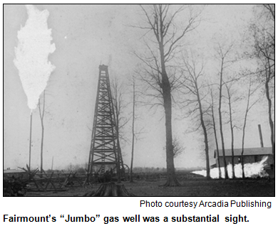 "Fairmount's ""Jumbo"" gas well. Photo courtesy Arcadia Publishing."