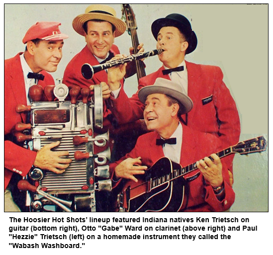 "The Hoosier Hot Shots' lineup featured Indiana Natives Ken Trietsch on guitar, Otto ""Gabe"" Ward o clarinet and Paul ""Hezzie"" Trietsch on a homemade instrument they called the ""Wabash Washboard."""