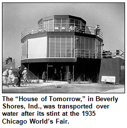 "The ""House of Tomorrow,"" in Beverly Shores, Ind., was transported over water after its stint at the 1935 Chicago World's Fair."