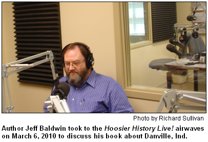 Author Jeff Baldwin took to the Hoosier History Live! airwaves on March 6, 2010 to discuss his book about Danville, Ind. Photo by Richard Sullivan.