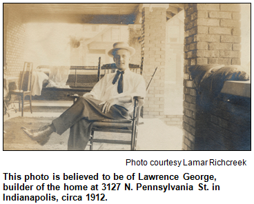 This photo is believed to be of Lawrence George, builder of the home at 3127 N. Pennsylvania St. in Indianapolis, circa 1912. Photo courtesy Lamar Richcreek.