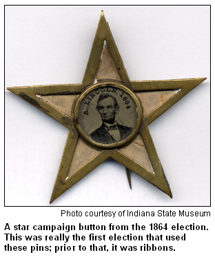 A star-shaped Abe Lincocampaign button with from the 1864 election. This was really the first election that used these pins; prior to that, it was ribbons. Photo courtesy of the Indiana State Museum.
