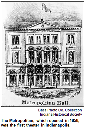 The Metropolitan, which opened in 1858, was the first theater in Indianapolis. Bass Photo Co. Collection, Indiana Historical Society.