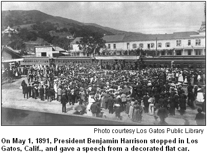On May 1, 1891, President Benjamin Harrison stopped in Los Gatos, Calif., and gave a speech from a decorated flat car. Photo courtesy Los Gatos Public Library.