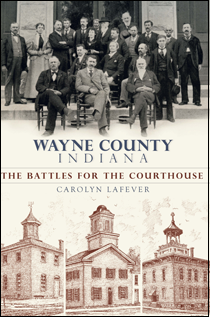 Book cover image: Wayne County Indiana: The Battles for the Courthouse.